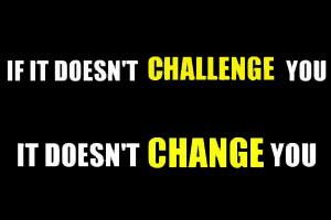 if-it-doesnt-challenge-you-it-doesnt-change-you